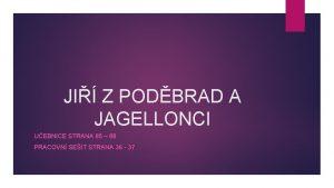 JI Z PODBRAD A JAGELLONCI UEBNICE STRANA 85