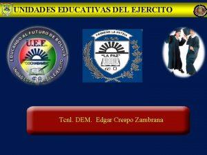 UNIDADES EDUCATIVAS DEL EJERCITO Tcnl DEM Edgar Crespo