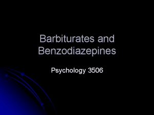 Barbiturates and Benzodiazepines Psychology 3506 Introduction Along with