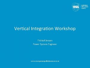 Vertical Integration Workshop Frithiof Jensen Power System Engineer
