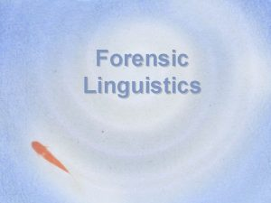 Forensic Linguistics Definitions Forensic linguistics is the name