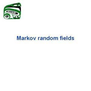 Markov random fields The Markov property Discrete time