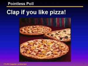 Pointless Poll Clap if you like pizza CS