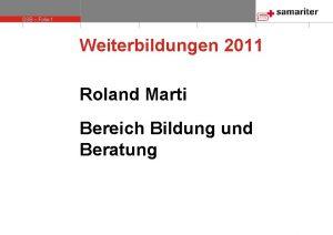 SSB Folie 1 Weiterbildungen 2011 Roland Marti Bereich