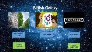 Bluish Galaxy Pensamiento verde Quines somos Sexualidad Escchame