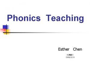 Phonics Teaching Esther Chen 200810 8 Phonics Teaching