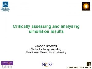 Critically assessing and analysing simulation results Bruce Edmonds
