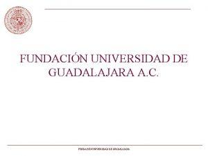FUNDACIN UNIVERSIDAD DE GUADALAJARA A C FUNDACIN UNIVERSIDAD