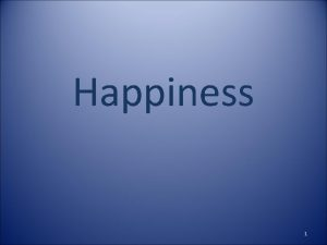 Happiness 1 The Way to True Happiness Or