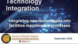 Technology Integration Integrating new technologies into facilities maintenance