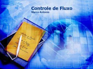 Controle de Fluxo Marco Antonio Introduo Controle de