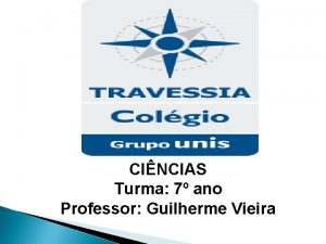 CINCIAS Turma 7 ano Professor Guilherme Vieira 1