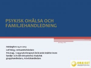PSYKISK OHLSA OCH FAMILJEHANDLEDNING Leif Berg 2013 Helsingfors