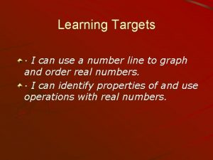 Learning Targets I can use a number line