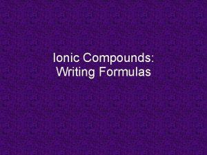 Ionic Compounds Writing Formulas Empirical Formulas formulas with