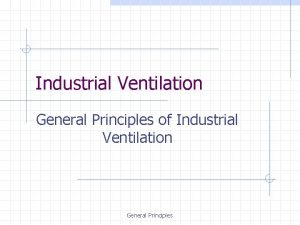 Industrial Ventilation General Principles of Industrial Ventilation General