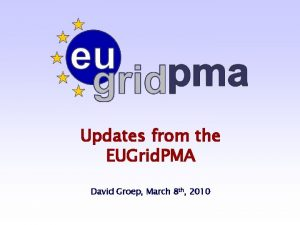 Updates from the EUGrid PMA David Groep March