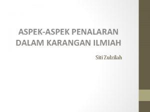 ASPEKASPEK PENALARAN DALAM KARANGAN ILMIAH Siti Zulzilah Aspek