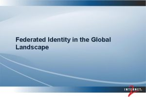 Federated Identity in the Global Landscape Topics Federated