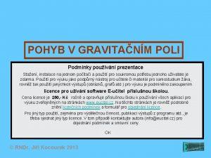 POHYB V GRAVITANM POLI Podmnky pouvn prezentace Staen
