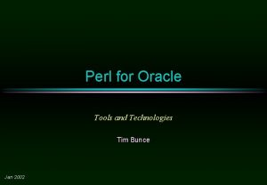 Perl for Oracle Tools and Technologies Tim Bunce