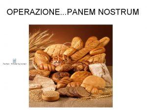 OPERAZIONE PANEM NOSTRUM Cos il pane Il pane