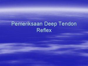 Pemeriksaan Deep Tendon Reflex Introduksi Reflek tendon dalam