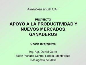 Asamblea anual CAF PROYECTO APOYO A LA PRODUCTIVIDAD