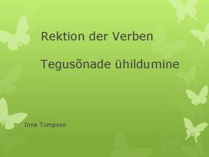 Rektion der Verben Tegusnade hildumine Inna Tompson Verben