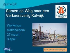 Samen op Weg naar een Verkeersveilig Katwijk Workshop