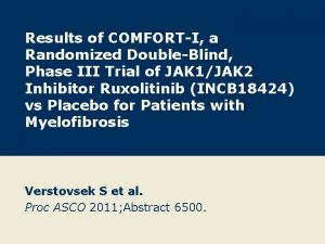 Results of COMFORTI a Randomized DoubleBlind Phase III