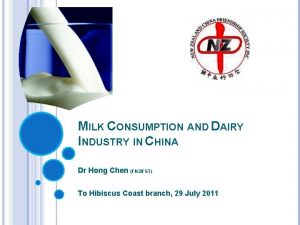 MILK CONSUMPTION AND DAIRY INDUSTRY IN CHINA Dr