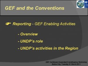 GEF and the Conventions Reporting GEF Enabling Activities
