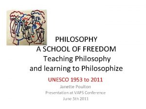 PHILOSOPHY A SCHOOL OF FREEDOM Teaching Philosophy and