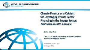 Climate Finance as a Catalyst for Leveraging Private