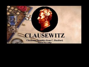 CLAUSEWITZ Classroom Graphics from C Bassford National War