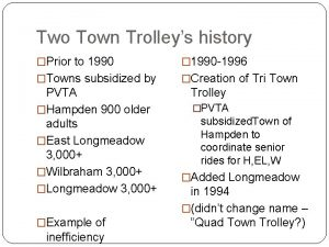 Two Town Trolleys history Prior to 1990 1990