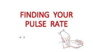 FINDING YOUR PULSE RATE 4 3 Everyone has