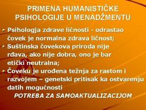 PRIMENA HUMANISTIKE PSIHOLOGIJE U MENADMENTU Psihologja zdrave linosti