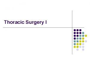 Thoracic Surgery I Outline l l l Terms