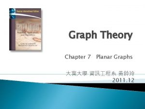 Graph Theory Chapter 7 Planar Graphs 2011 12