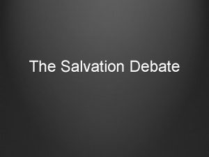 The Salvation Debate The Salvation Debate What does