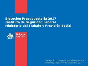 Ejecucin Presupuestaria 2017 Instituto de Seguridad Laboral Ministerio