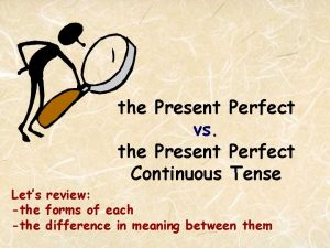 the Present Perfect vs the Present Perfect Continuous