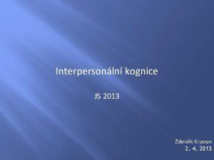 Interpersonln kognice JS 2013 Zdenk Krpoun 2 4