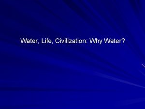 Water Life Civilization Why Water Water H 2
