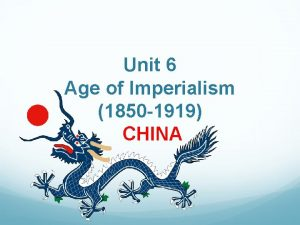 Unit 6 Age of Imperialism 1850 1919 CHINA
