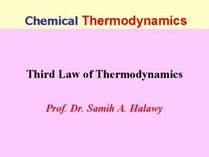 Chemical Thermodynamics Third Law of Thermodynamics Prof Dr