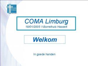 COMA Limburg 18012005 t Borrelhuis Hasselt Welkom In