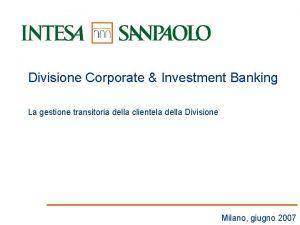 Divisione Corporate Investment Banking La gestione transitoria della